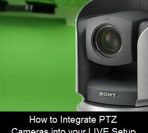 How to Integrate PTZ Cameras to your LIVE Setup